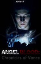 AngelBlood: Chronicles of Vance by xLeavexThisxsitex
