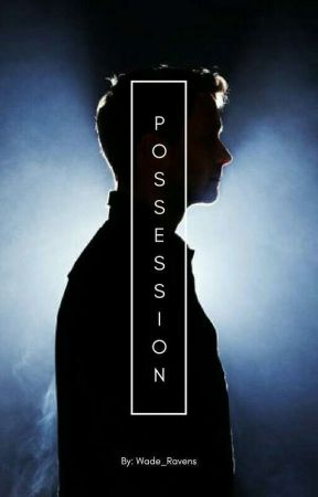 Possession by Wade_Ravens