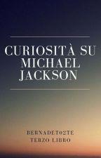 ~Curiosità su Michael Jackson (terzo libro)~ by Bernadet02te