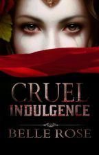 Cruel Indulgence [Wattys 2015] by belle-rose