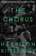 The Chorus (The Muralist & the Inspector Episode 4) by harrikitteridge