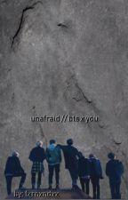 unafraid [bts x you] by Fxrnxndxx