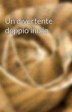 Un divertente doppio inizio by Pagine_di_Sogni