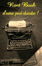 Rant Book d'une pas douée !  by onionnsan