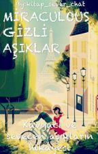 MİRACULOUS: GİZLİ AŞIKLAR by kitap_sever_chat