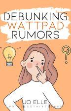 Debunking Wattpad Rumors by PrincessThirteen00