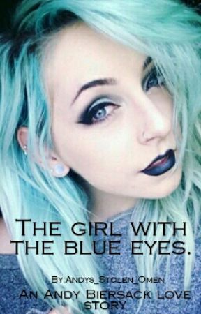 The Girl With The Blue Eyes-Completed+Long Chapters  by Andys_Stolen_Omen