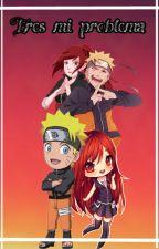 Eres Mi Problema (Naruto Y Tu) by Kinami-chan