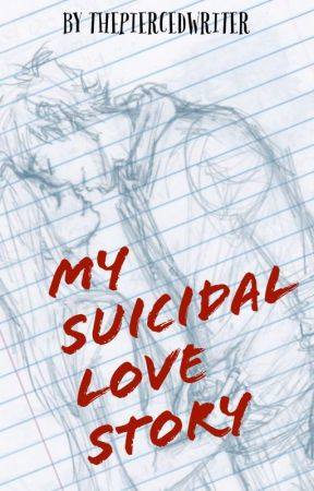 My Suicidal Love Story by ThePiercedWriter