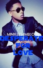 Desperate For Love (Jacob Latimore Love Story) by QueenMill
