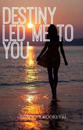 Destiny Led Me To You by XoXoCuckooKeyri