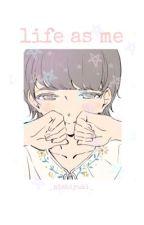 LIFE AS ME// autobiography? by _nishiyuki_
