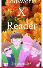 Eddsworld X Reader (GIRLS ONLY!) by jazzymills9