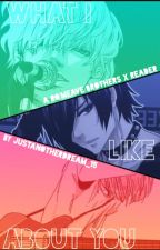 What I Like About You: A Ro'meave Brothers X Reader by JustAnotherDream_15