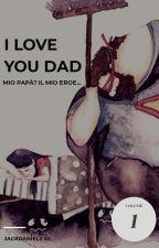 I love you dad - Mio Papà? Il Mio Eroe  by JackDaniels65