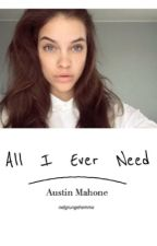 All I Ever Need // Austin Mahone by rxdgrungehemmo