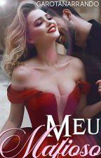 Meu Mafioso - Série Os Mafiosos (Livro 1)  by GarotaNarrando