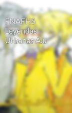 FNAFHS Leyendas Urbanas A.u by _Daddy_Bonnie-