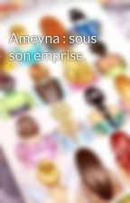 Ameyna : sous son emprise.  by amyGucci