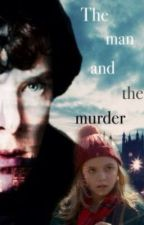 The Man and the Murder: A Sherlock Fanfiction by consulting_time_lord