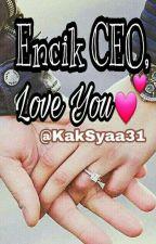Encik CEO,Love You💕(Complete) by KakSyaa31