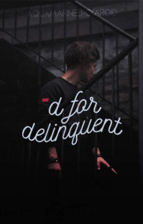D for Delinquent by aquamarine_polaroid