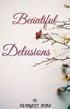 Beautiful Delusions (on hiatus) by poltergeist_people