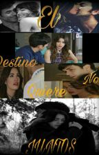El Destino Nos Quiere Juntos  by marialinovelas__