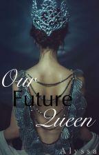 Our Future Queen by alyssaj254