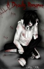 A Deadly Romance (A Jeff the Killer romance) **(HEAVY EDITING)** by PunchingPictures