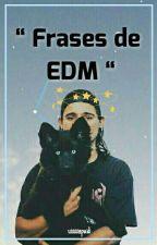 Frases De EDM © by sxxxxnpaid