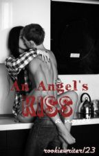 An Angels Kiss by rookiewriter123