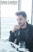 Adam lambert (Oneshots and imagines)💕🌸 by C_glambert