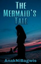 The Mermaid's Tale (COMPLETED) by AnakNiBagwis
