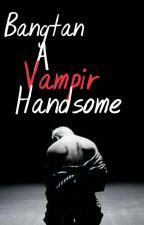 Bangtan A Vampire Handsome (BAVH) #1 by Shina_1999