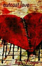 Outcast Love  by AsherGrifix