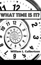 What Time Is It? by WilliamCulbertson