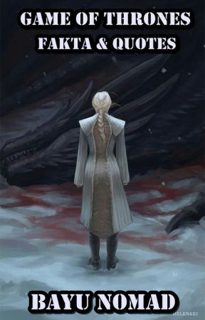Game Of Thrones : Fakta & Quotes by BayuNomad