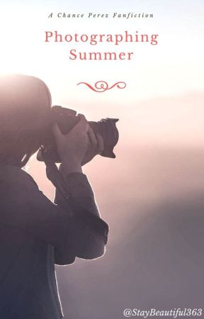 Photographing Summer  ~Chance Perez~ by StayBeautiful363