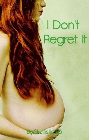 I Don't Regret It