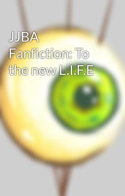 JJBA Fanfiction: To the new L.I.F.E