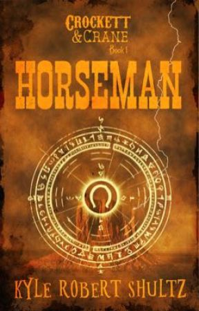 Horseman (Crockett & Crane, Book 1) by KyleRobertShultz