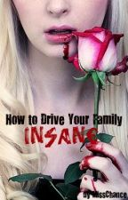 How To Drive Your Family Insane by MissChance