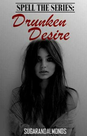 Spell The Series : Drunken Desire by sugarandalmonds