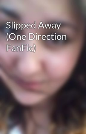 Slipped Away (One Direction FanFic) by EmskiiB97