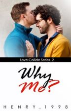 Why Me? (boyxboy)(Complete)Love Collide Series 2 by Henry_1998