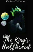 The King's Halfbreed by WeReadToForget