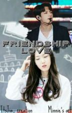 ● Friendship Love ● ( Re-Publish ) by ItsJia_