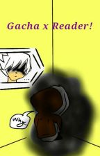 Gacha x Reader {Request Open} by Kagero999