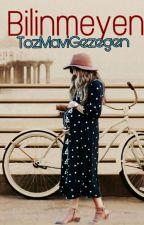 BİLİNMEYEN (TAMAMLANDI) by TozMaviGezegen